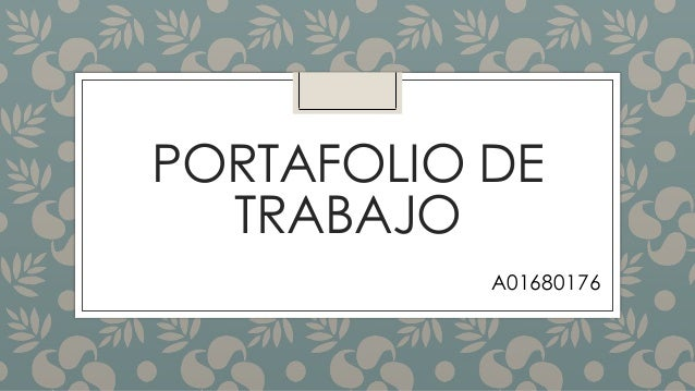 PORTAFOLIO DE  TRABAJO  A01680176