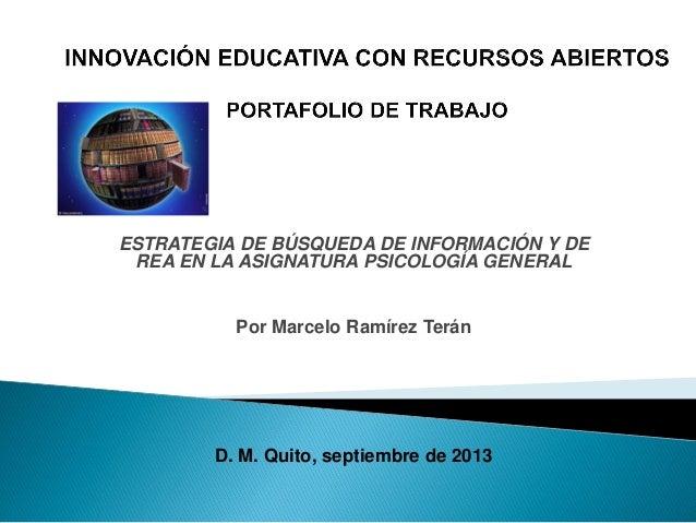 ESTRATEGIA DE BÚSQUEDA DE INFORMACIÓN Y DE REA EN LA ASIGNATURA PSICOLOGÍA GENERAL Por Marcelo Ramírez Terán D. M. Quito, ...
