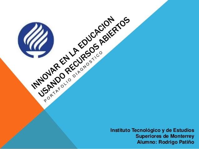 Instituto Tecnológico y de Estudios  Superiores de Monterrey  Alumno: Rodrigo Patiño