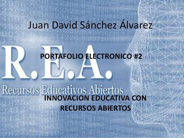 Juan David Sánchez Álvarez  PORTAFOLIO ELECTRONICO #2  INNOVACION EDUCATIVA CON  RECURSOS ABIERTOS
