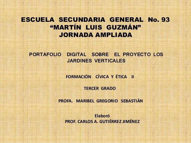 """ESCUELA SECUNDARIA GENERAL No. 93 """"MARTÍN LUIS GUZMÁN"""" JORNADA AMPLIADA PORTAFOLIO DIGITAL SOBRE EL PROYECTO LOS JARDINES ..."""