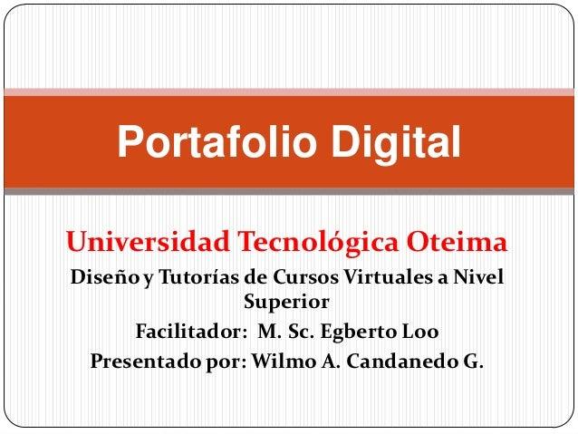 Portafolio DigitalUniversidad Tecnológica OteimaDiseño y Tutorías de Cursos Virtuales a Nivel                  Superior   ...