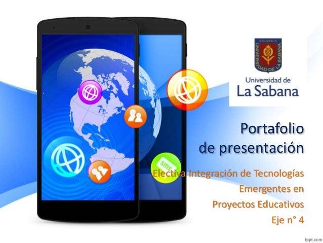 Portafolio de presentación Electiva Integración de Tecnologías Emergentes en Proyectos Educativos Eje n° 4