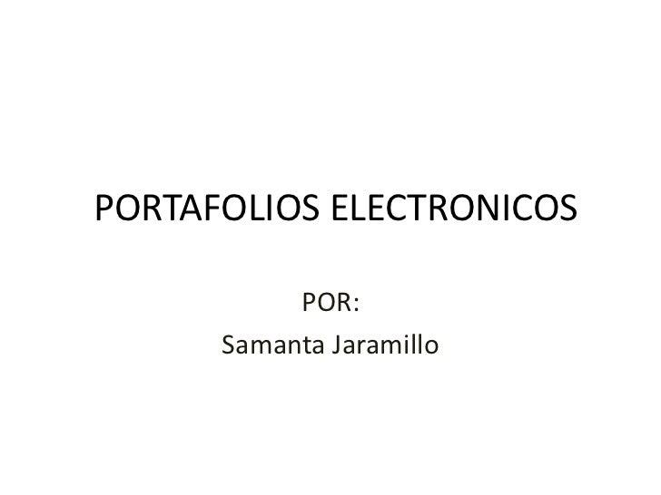 PORTAFOLIOS ELECTRONICOS           POR:      Samanta Jaramillo