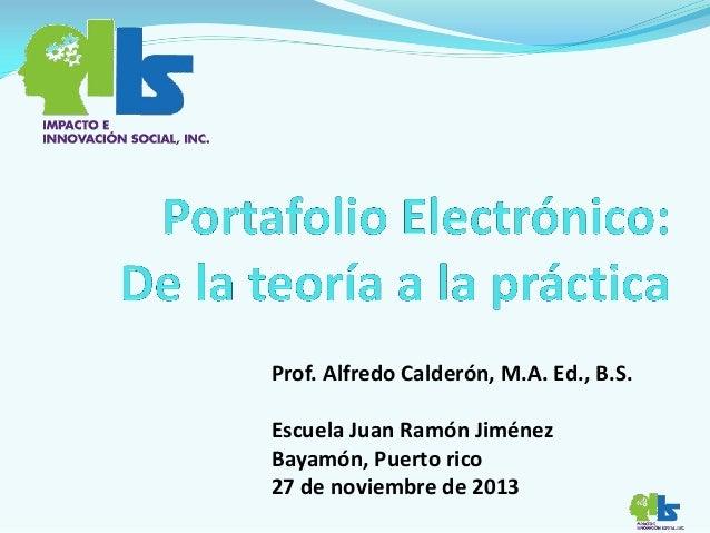 Prof. Alfredo Calderón, M.A. Ed., B.S. Escuela Juan Ramón Jiménez Bayamón, Puerto rico 27 de noviembre de 2013