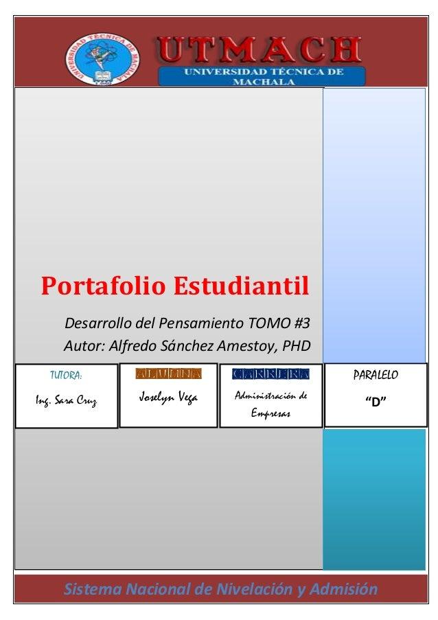 Portafolio Estudiantil      Desarrollo del Pensamiento TOMO #3      Autor: Alfredo Sánchez Amestoy, PHD   TUTORA:       AL...
