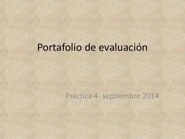 Portafolio de evaluación  Práctica 4- septiembre 2014