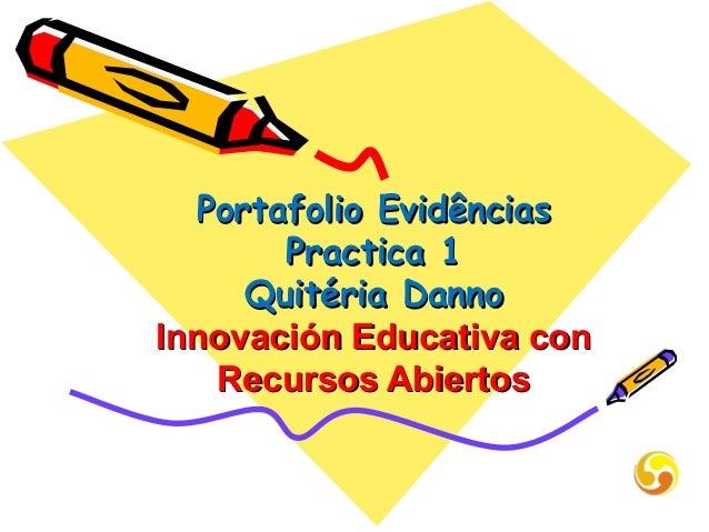Portafolio EvidênciasPortafolio Evidências Practica 1Practica 1 Quitéria DannoQuitéria Danno Innovación Educativa conInnov...