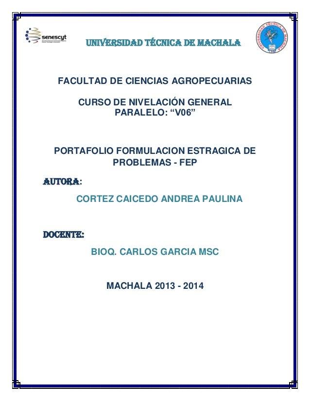 """UNIVERSIDAD TÉCNICA DE MACHALA  FACULTAD DE CIENCIAS AGROPECUARIAS CURSO DE NIVELACIÓN GENERAL PARALELO: """"V06""""  PORTAFOLIO..."""
