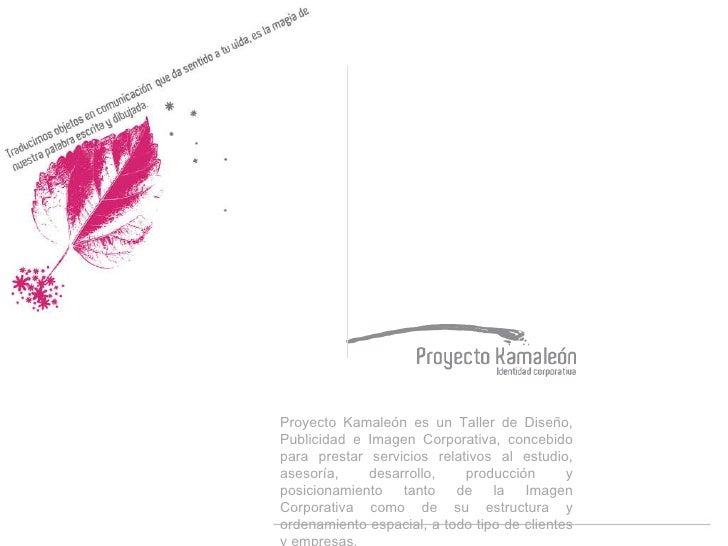 Proyecto Kamaleón es un Taller de Diseño, Publicidad e Imagen Corporativa, concebido para prestar servicios relativos al e...