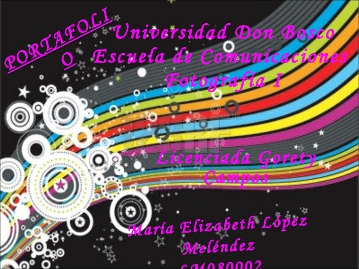 Universidad Don Bosco Escuela de Comunicaciones  Fotografía I PORTAFOLIO Licenciada Gorety Campos María Elizabeth López Me...