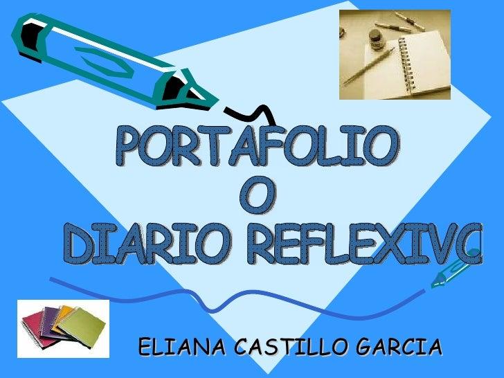 ELIANA CASTILLO GARCIA   PORTAFOLIO  O DIARIO REFLEXIVO