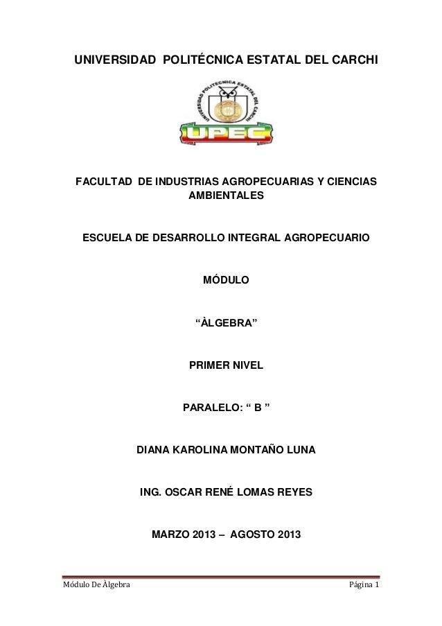 Módulo De Àlgebra Página 1 UNIVERSIDAD POLITÉCNICA ESTATAL DEL CARCHI FACULTAD DE INDUSTRIAS AGROPECUARIAS Y CIENCIAS AMBI...
