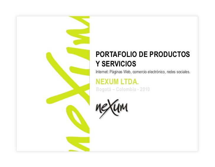 PORTAFOLIO DE PRODUCTOSY SERVICIOSInternet: Páginas Web, comercio electrónico, redes sociales.NEXUM LTDA.Bogotá – Colombia...
