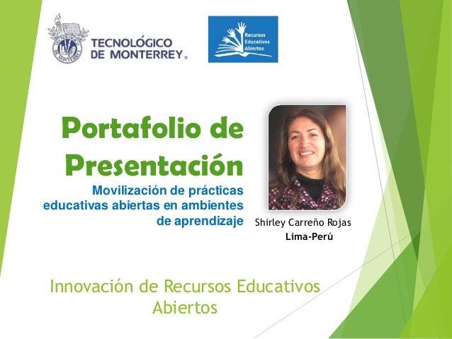 Innovación de Recursos Educativos Abiertos Shirley Carreño Rojas Lima-Perú Portafolio de Presentación Movilización de prác...