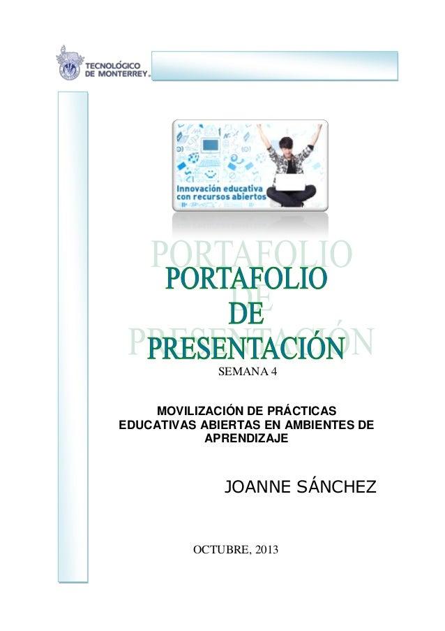 MOVILIZACIÓN DE PRÁCTICAS EDUCATIVAS ABIERTAS EN AMBIENTES DE APRENDIZAJE JOANNE SÁNCHEZ SEMANA 4 OCTUBRE, 2013