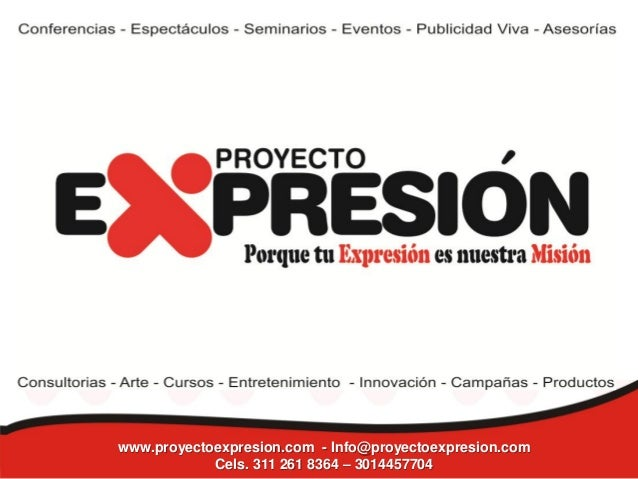 www.proyectoexpresion.com - Info@proyectoexpresion.comCels. 311 261 8364 – 3014457704
