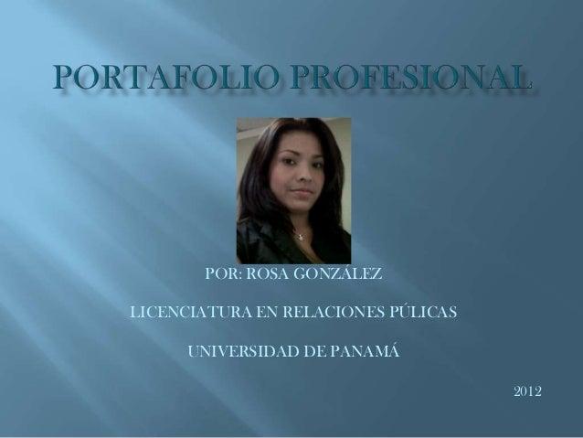 POR: ROSA GONZÁLEZLICENCIATURA EN RELACIONES PÚLICAS     UNIVERSIDAD DE PANAMÁ                                     2012