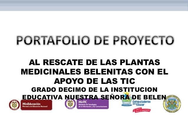 AL RESCATE DE LAS PLANTAS MEDICINALES BELENITAS CON EL APOYO DE LAS TIC GRADO DECIMO DE LA INSTITUCION EDUCATIVA NUESTRA S...