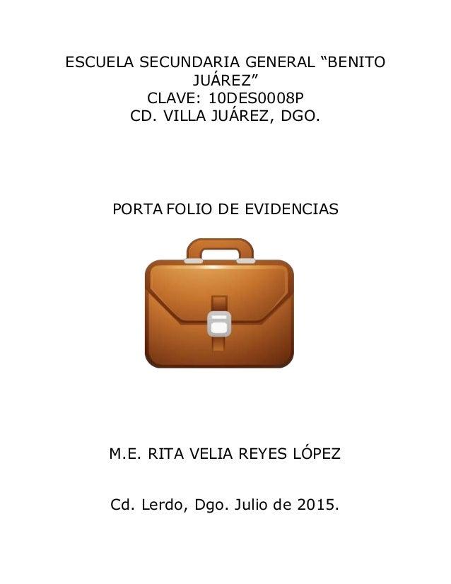 "ESCUELA SECUNDARIA GENERAL ""BENITO JUÁREZ"" CLAVE: 10DES0008P CD. VILLA JUÁREZ, DGO. PORTA FOLIO DE EVIDENCIAS M.E. RITA VE..."