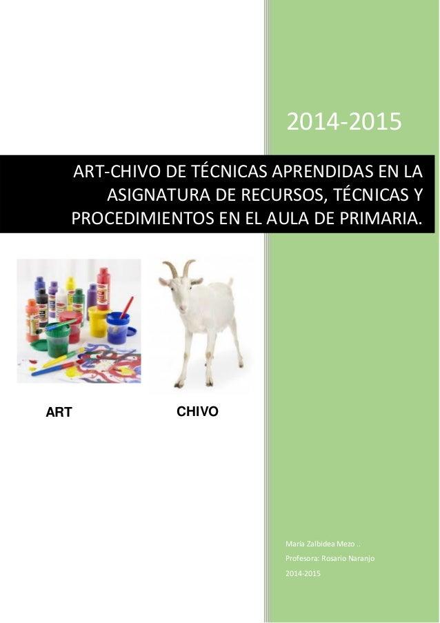 2014-2015 María Zalbidea Mezo .. Profesora: Rosario Naranjo 2014-2015 ART-CHIVO DE TÉCNICAS APRENDIDAS EN LA ASIGNATURA DE...