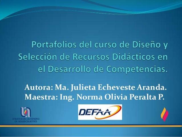 Autora: Ma. Julieta Echeveste Aranda.Maestra: Ing. Norma Olivia Peralta P.