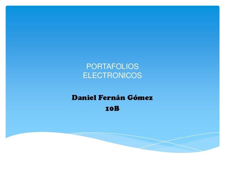 PORTAFOLIOS  ELECTRONICOSDaniel Fernán Gómez         10B