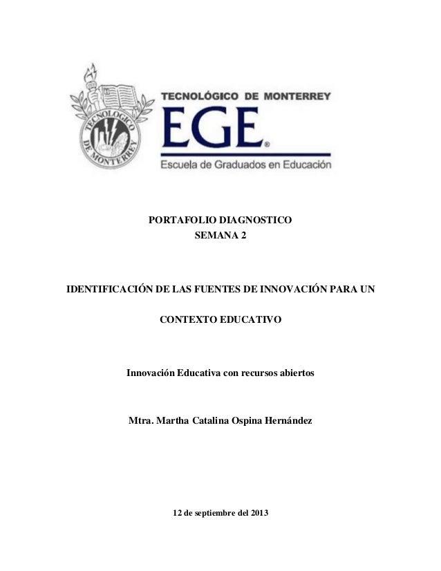 PORTAFOLIO DIAGNOSTICO SEMANA 2 IDENTIFICACIÓN DE LAS FUENTES DE INNOVACIÓN PARA UN CONTEXTO EDUCATIVO Innovación Educativ...