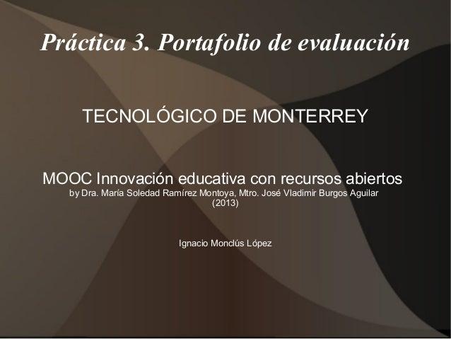 Práctica 3. Portafolio de evaluación TECNOLÓGICO DE MONTERREY MOOC Innovación educativa con recursos abiertos by Dra. Marí...