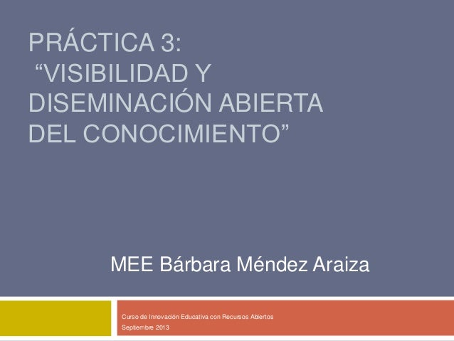 """PRÁCTICA 3: """"VISIBILIDAD Y DISEMINACIÓN ABIERTA DEL CONOCIMIENTO"""" Curso de Innovación Educativa con Recursos Abiertos Sept..."""