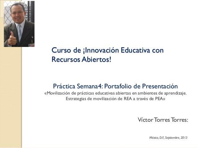 Curso de ¡Innovación Educativa con Recursos Abiertos! Práctica Semana4: Portafolio de Presentación «Movilización de prácti...