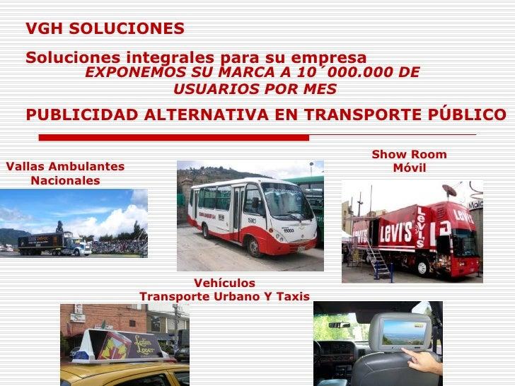VGH SOLUCIONES Soluciones integrales para su empresa PUBLICIDAD ALTERNATIVA EN TRANSPORTE PÚBLICO Vehículos Transporte Urb...