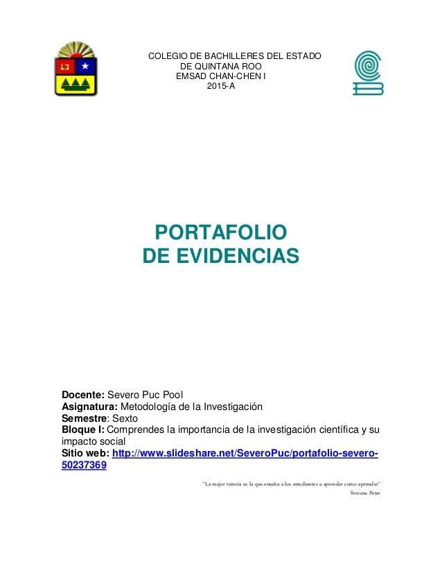 COLEGIO DE BACHILLERES DEL ESTADO DE QUINTANA ROO EMSAD CHAN-CHEN I 2015-A PORTAFOLIO DE EVIDENCIAS Docente: Severo Puc Po...