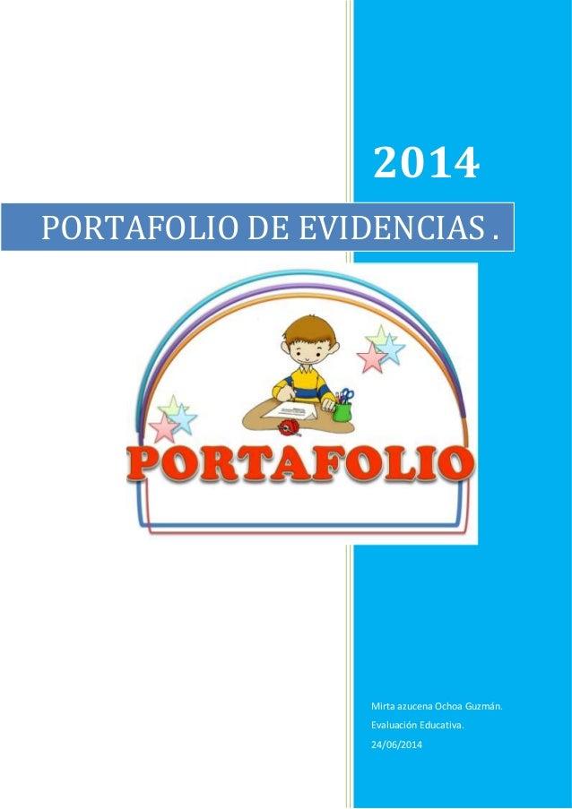2014 Mirta azucena Ochoa Guzmán. Evaluación Educativa. 24/06/2014 PORTAFOLIO DE EVIDENCIAS .