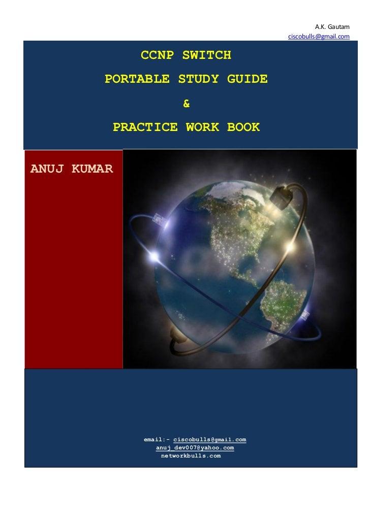 A.K. Gautam                                            ciscobulls@gmail.com             CCNP SWITCH        PORTABLE STUDY ...