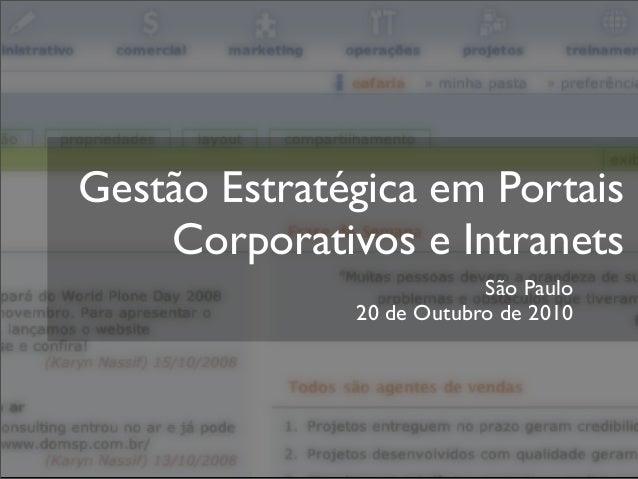Gestão Estratégica em Portais Corporativos e Intranets São Paulo 20 de Outubro de 2010
