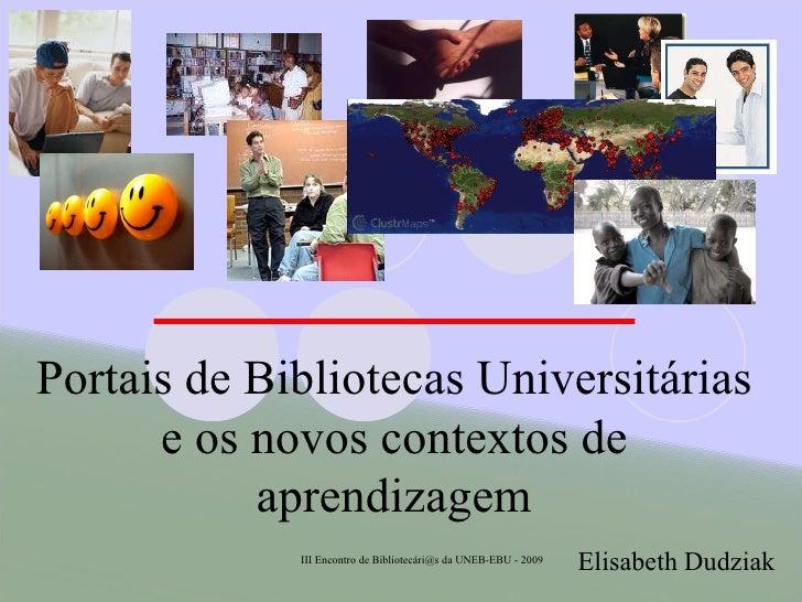 III Encontro de Bibliotecári@s da UNEB-EBU - 2009 Portais de Bibliotecas Universitárias e os novos contextos de aprendizag...