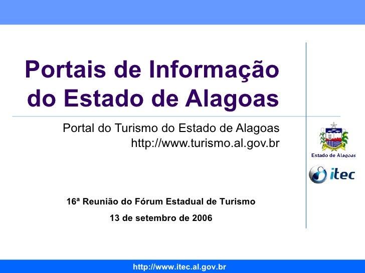 Portais de Informação do Estado de Alagoas Portal do Turismo do Estado de Alagoas http://www.turismo.al.gov.br 16ª Reunião...
