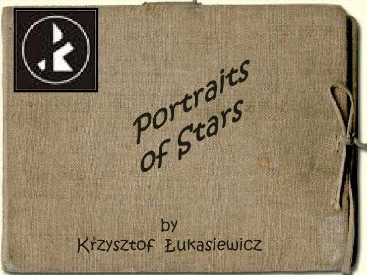 Portraits of Stars<br />by<br />Krzysztof  Łukasiewicz<br />