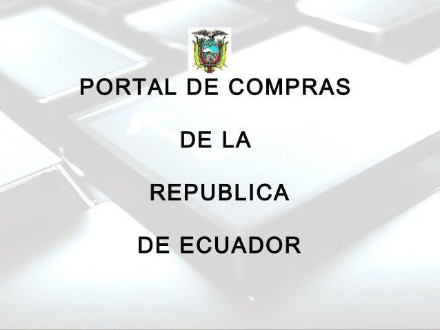 PORTAL DE COMPRAS DE LA REPUBLICA DE ECUADOR