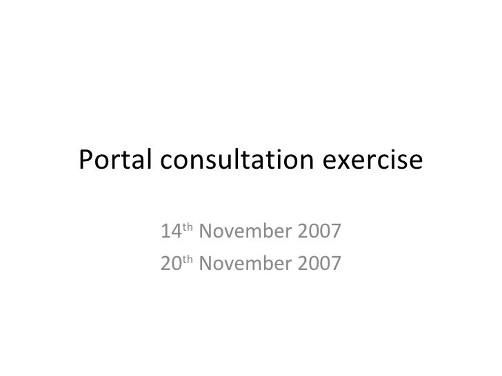 Portal consultation exercise 14 th  November 2007 20 th  November 2007