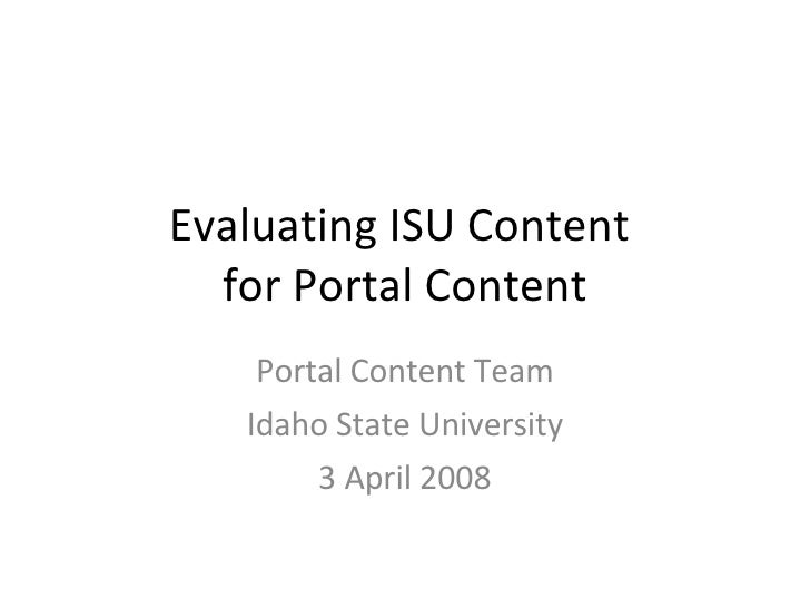 Evaluating ISU Content  for Portal Content Portal Content Team Idaho State University 3 April 2008