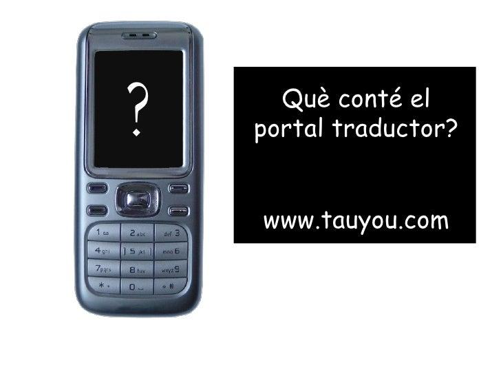 ? Què conté el portal traductor? www.tauyou.com
