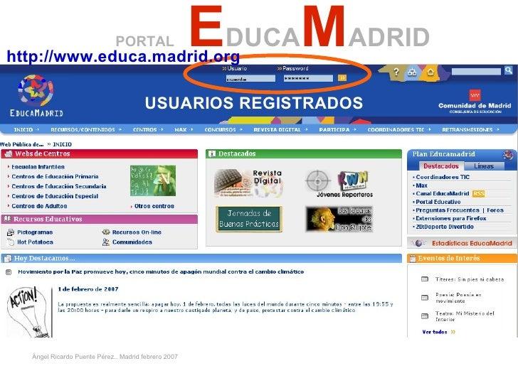 PORTAL   E DUCA M ADRID USUARIOS REGISTRADOS Ángel Ricardo Puente Pérez.. Madrid febrero 2007 http://www.educa.madrid.org