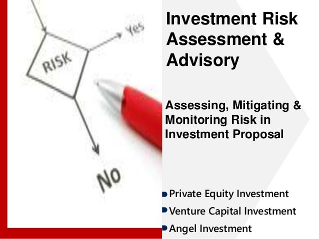 Investment Risk  Assessment &  Advisory  Assessing, Mitigating &  Monitoring Risk in  Investment Proposal  Private Equity ...