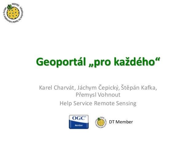 """Geoportál """"pro každého"""" Karel Charvát, Jáchym Čepický, Štěpán Kafka, Přemysl Vohnout Help Service Remote Sensing DT Member"""