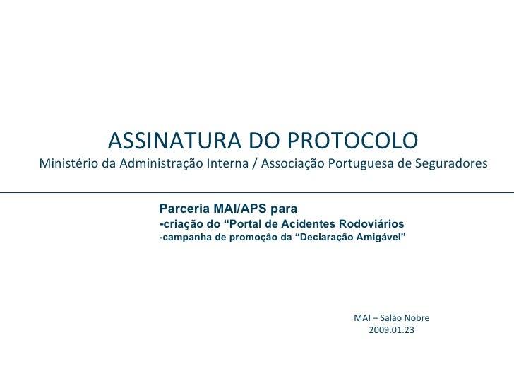 ASSINATURA DO PROTOCOLO Ministério da Administração Interna / Associação Portuguesa de Seguradores MAI – Salão Nobre 2009....