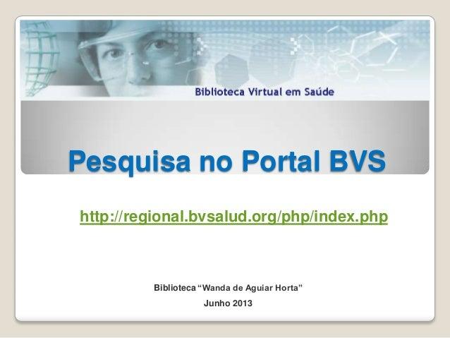 "Pesquisa no Portal BVSBiblioteca ""Wanda de Aguiar Horta""Junho 2013http://regional.bvsalud.org/php/index.php"