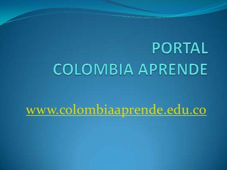 PORTALCOLOMBIA APRENDE<br />www.colombiaaprende.edu.co<br />