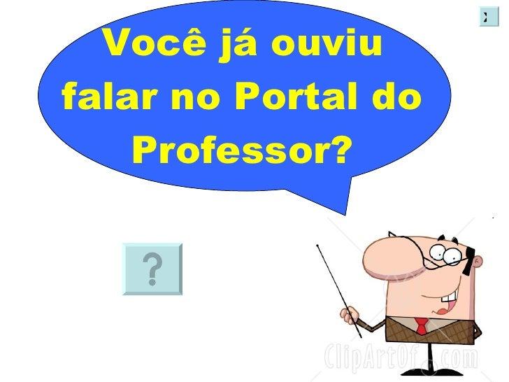 Você já ouviu falar no Portal do Professor? X